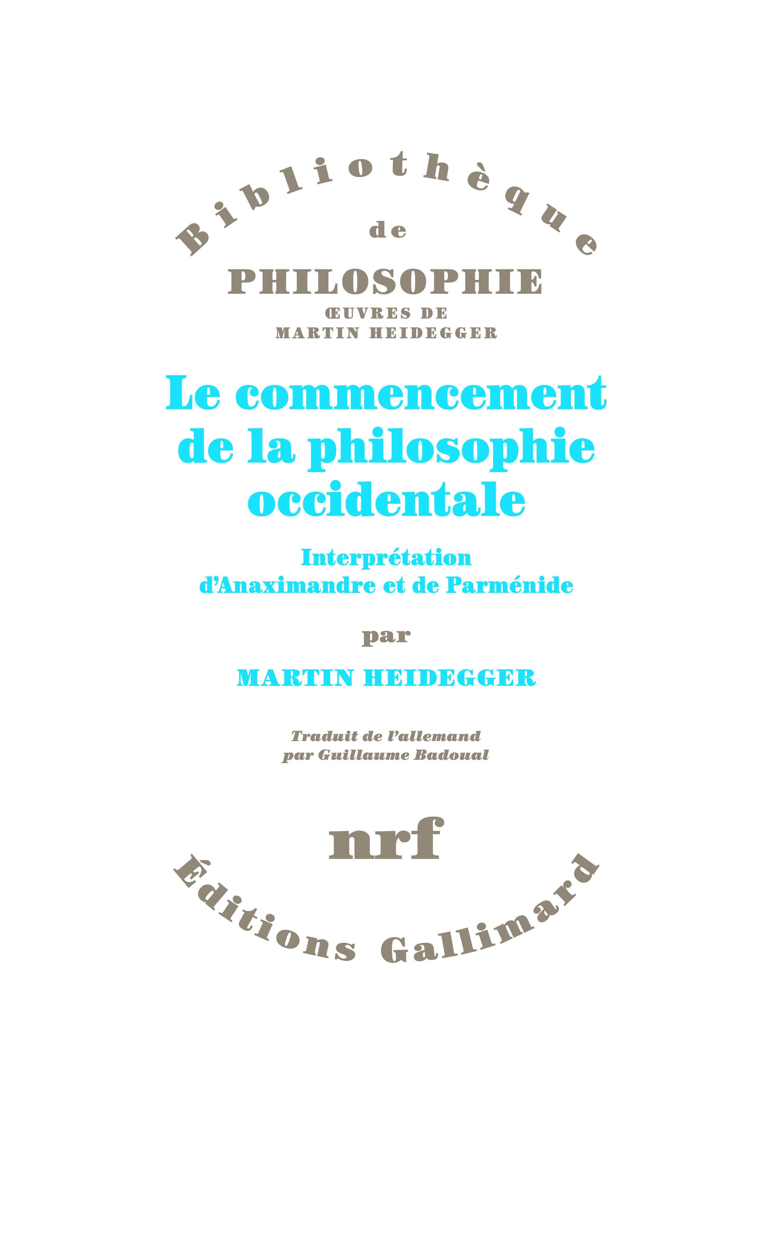 M. Heidegger, Le commencement de la philosophie occidentale. Interprétation d'Anaximandre et de Parménide