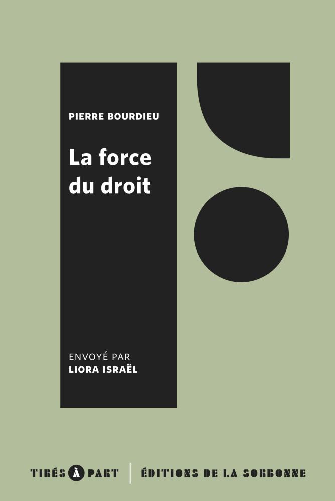 P. Bourdieu, La force du droit. Éléments pour une sociologie du champ juridique (rééd., préf. de L. Israël)
