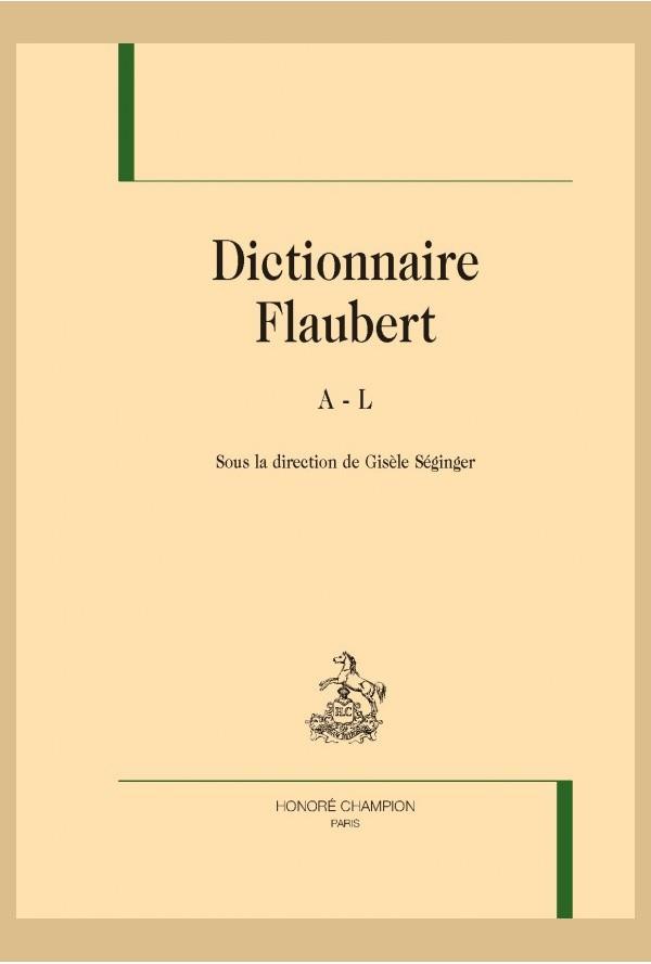 G. Séginger (dir.), Dictionnaire Flaubert