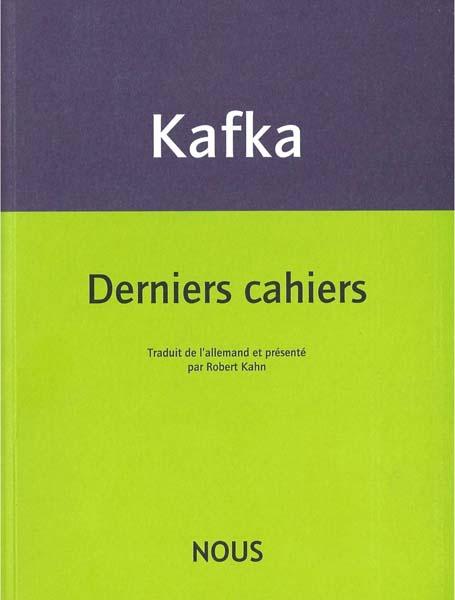 F. Kafka, Derniers cahiers 1922-1924 (trad. R. Kahn)
