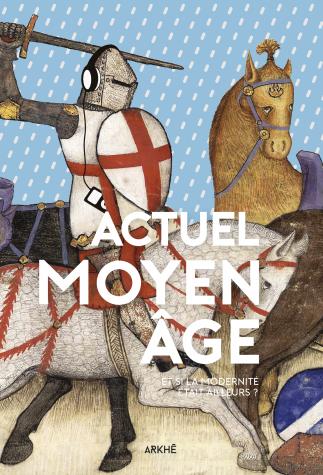 F. Besson, P. Guéna, C. Kikuchi, A. Marin, Actuel Moyen Âge : Et si la modernité était ailleurs ?