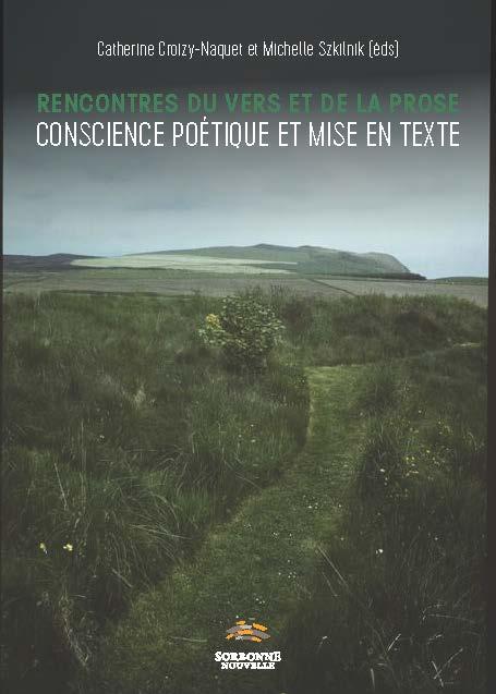 C. Croizy-Naquet et M. Szkilnik (dir.), Rencontres du vers et de la prose. Conscience poétique et mise en texte