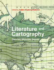 A. Engberg-Pedersen (dir.), Literature and Cartography. Theories, Histories, Genres