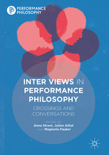 A. Street, J. Alliot, M. Pauker (dir.), Inter Views in Performance Philosophy: Crossings and Conversations