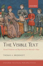 T. A. Bredehoft, The Visible Text. Textual Production and Reproduction from Beowulf to Maus