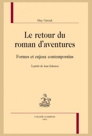 M. Farouk, Le Retour du roman d'aventures. Formes et enjeux contemporains. À partir de Jean Echenoz