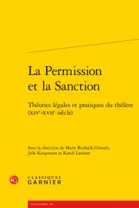 M. Bouhaïk-Gironès, J. Koopmans et K. Lavéant (dir.), La Permission et la Sanction. Théories légales et pratiques du théâtre (XIVe-XVIIe siècle)