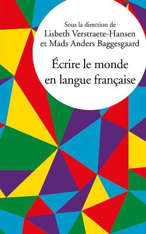 M. A. Baggesgaard, L. Verstraete-Hansen (dirs.), Écrire le monde en langue française