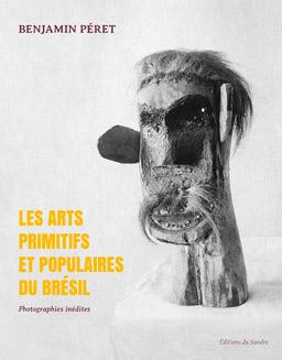 Benjamin Péret, Les Arts primitifs et populaires du Brésil