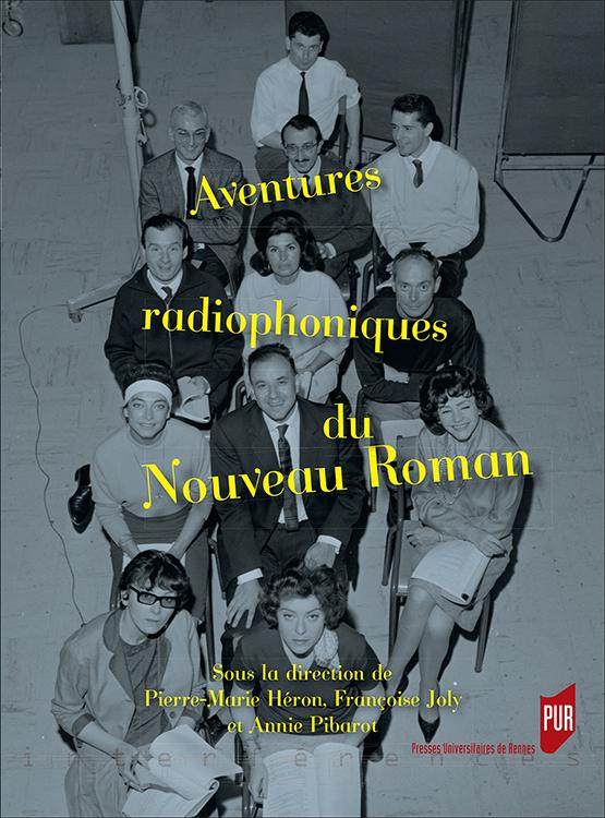 P.-M. Héron, Fr. Joly et A. Pibarot (dir.), Aventures radiophoniques du Nouveau Roman