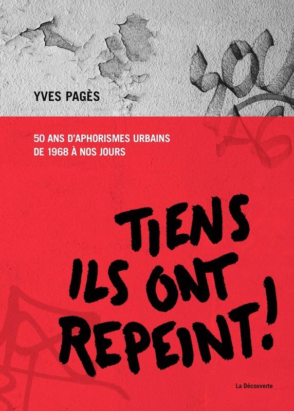 Y. Pagès, Tiens, ils ont repeint ! 50 ans d'aphorismes urbains de 1968 à nos jours