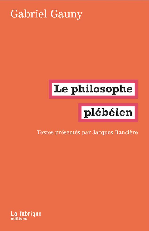 G. Gauny, Le philosophe plébéien (éd. J. Rancière)