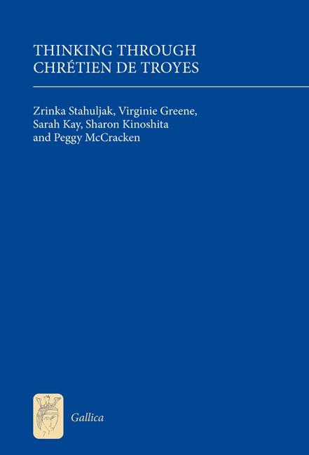 Z. Stahuljak, V. Greene, S. Kay, S. Kinoshita, P. McCracken, Thinking Through Chrétien de Troyes