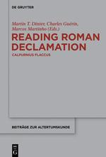 M. Dinter, C. Guérin, M. Martinho (dir.), Reading Roman Declamation - Calpurnius Flaccus