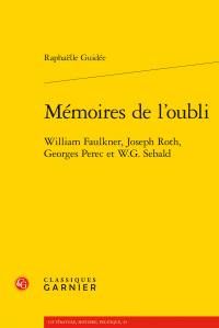 R. Guidée, Mémoires de l'oubli. William Faulkner, Joseph Roth, Georges Perec et W.G. Sebald