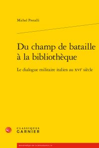 M. Pretalli, Du champ de bataille à la bibliothèque. Le dialogue militaire italien au XVIe s.