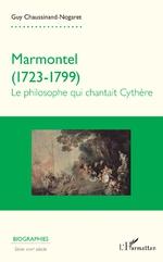 G. Chaussinand-Nogaret, Marmontel (1723-1799) : Le philosophe qui chantait Cythère