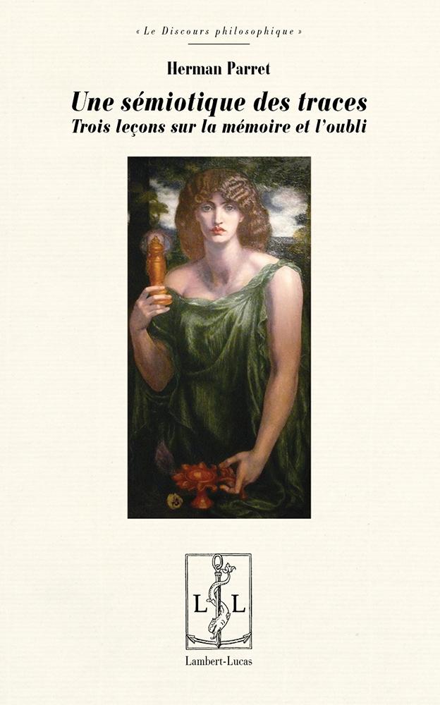 H. Parret, Une sémiotique des traces. Trois leçons sur la mémoire et l'oubli