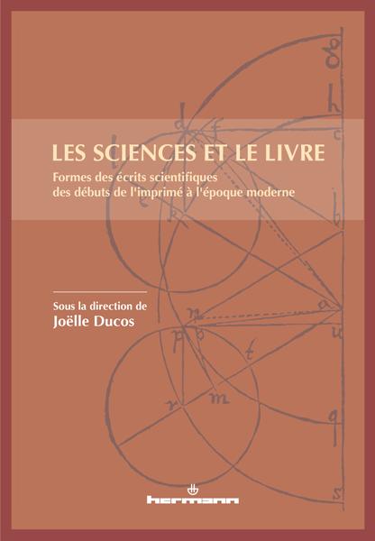 J. Ducos (dir.) Les sciences et le livre: formes des écrits scientifiques des débuts de l'imprimé à l'époque moderne