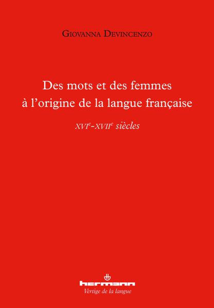 G. Devincenzo, Des mots et des femmes à l'origine de la langue française (XVIe-XVIIe s.)