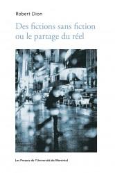R. Dion, Des fictions sans fiction ou le partage du réel