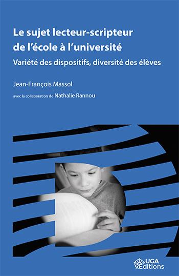 J.-Fr. Massol (dir.), avec N. Rannou, Le sujet lecteur-scripteur de l'école à l'université. Variété des dispositifs, diversité des élèves