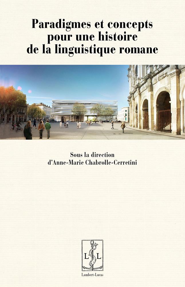A.-M. Chabrolle-Cerretini (dir.), Paradigmes et concepts pour une histoire de la linguistique romane