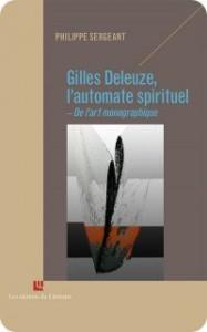 P. Sergeant, Gilles Deleuze, l'automate spirituel - De l'art monographique