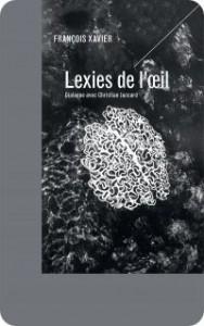 F. Xavier, Lexies de l'œil - Dialogue avec Christian Jaccard
