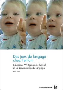 Y. Érard, Des jeux de langage chez l'enfant. Saussure, Wittgenstein, Cavell et la transmission du langage