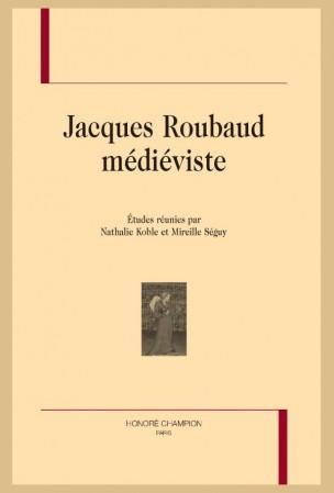 N. Koble, M. Séguy (dir.), Jacques Roubaud médiéviste.