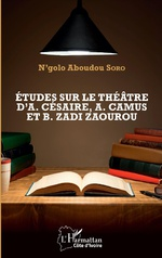 N. A. Soro, Études sur le théâtre d'A. Césaire, A. Camus et B. Zadi Zaourou