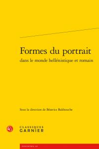 Béatrice Bakhouche (dir.), Formes du portrait dans le monde hellénistique et romain
