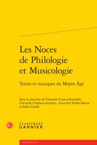 C. Cazaux-Kowalski, C. Chaillou-Amadieu, A.-Z. Rillon-Marne, F. Zinelli (dirs.), Les Noces de Philologie et Musicologie - Textes et musiques du Moyen Âge