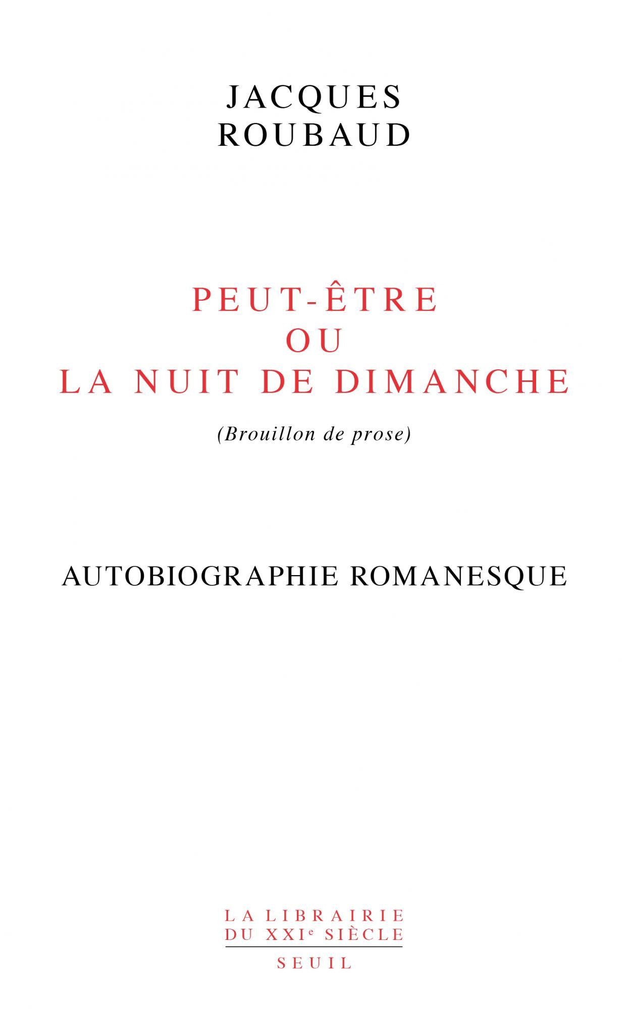 J. Roubaud, Peut-être ou La Nuit de dimanche (Brouillon de prose)