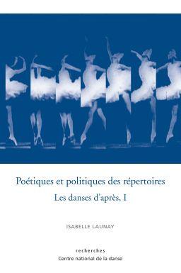I. Launay, Poétiques et politiques des répertoires : les danses d'après, I