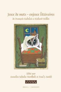 A. Schulte Nordholt et P. J. Smith (éds), Jeux de mots – enjeux littéraires, de François Rabelais à Richard Millet. Essais en hommage à Sjef Houppermans