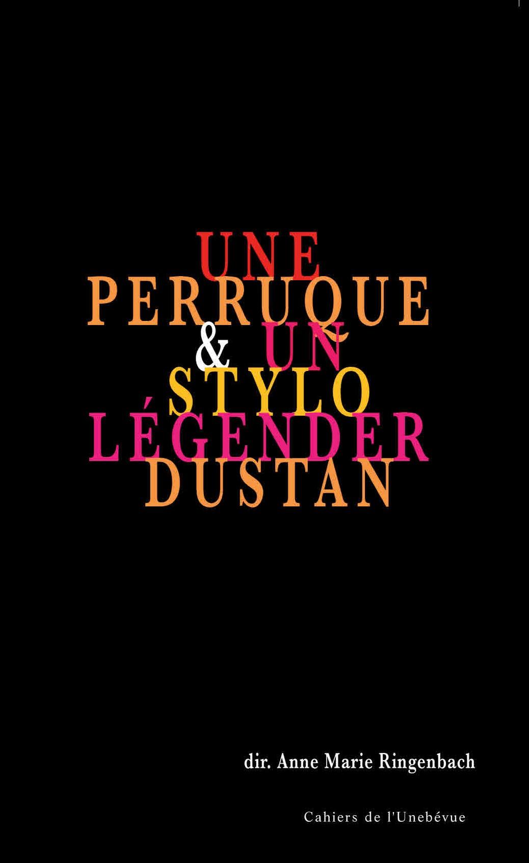 A. M. Ringenbach (dir.), Une perruque & un stylo. Légender Dustan