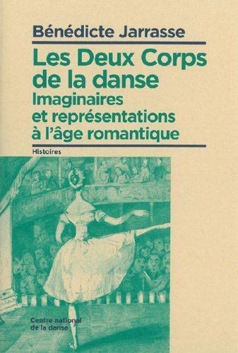 B. Jarrasse, Les Deux Corps de la danse. Imaginaires et représentations à l'âge romantique