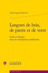 E. Ingrand-Varenne, Langues de bois, de pierre et de verre - Latin et français dans les inscriptions médiévales
