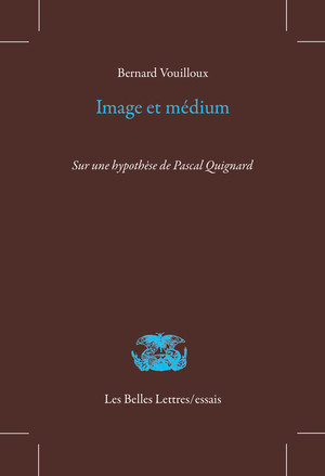 B. Vouilloux, Image et médium. Sur une hypothèse de Pascal Quignard