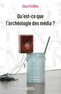 J. Parikka, Qu'est-ce que l'archéologie des médias ?