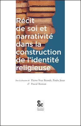 P-Y. Brandt, P. Jesus, P. Roman (dir.), Récit de soi et narrativité dans la construction de l'identité religieuse