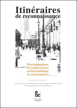 E.Bogalska Martin, D. Fernandez Varas, O. Lerservoisier, A. Martig (dir.), Itinéraires de reconnaissance. Discrimination, revendication, actions politiques et citoyenneté