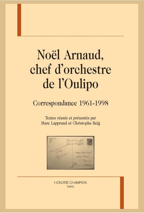 Noël Arnaud, chef d'orchestre de l'Oulipo, Correspondance 1961-1998