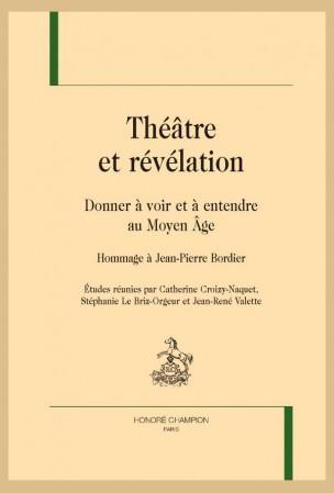 C. Croizy-Naquet, S. Le Briz-Orgeur, J-R. Valette (dir.), Théâtre et révélation. Donner à voir et à entendre au Moyen-Âge