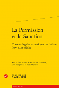 M. Bouhaïk-Gironès, J. Koopmans, K. Lavéant (dir.), La Permission et la Sanction Théories légales et pratiques du théâtre (XIVe-XVIIe siècle)