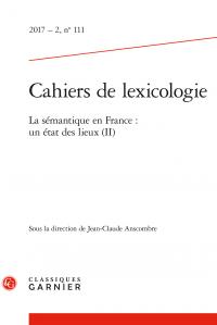 Cahiers de lexicologie n° 111, La sémantique en France : un état des lieux (II)