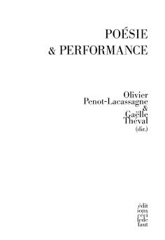 Olivier Penot-Lacassagne et Gaëlle Théval (dir.), Poésie & Performance