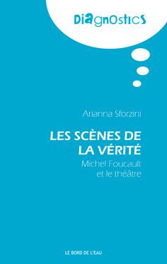 A. Sforzini, Les Scènes de la vérité. Michel Foucault et le théâtre